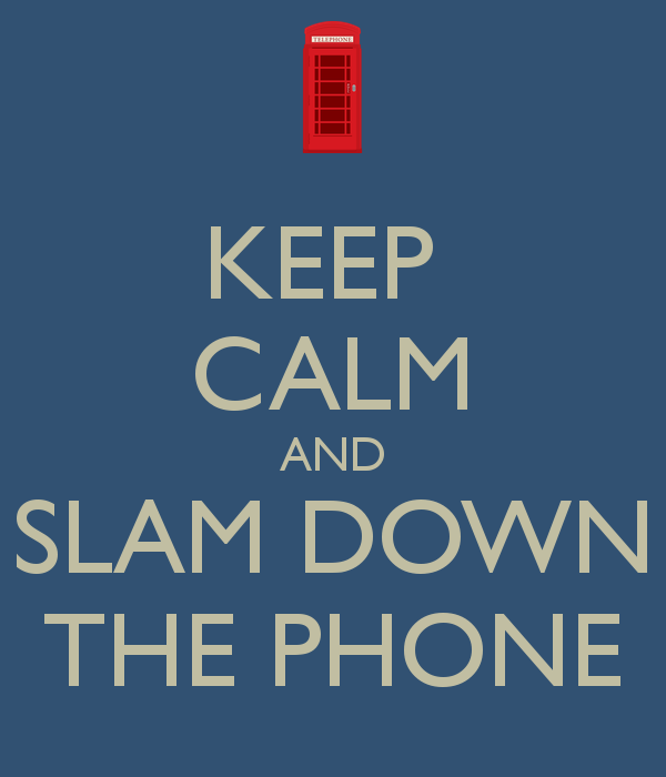 keep-calm-and-slam-down-the-phone