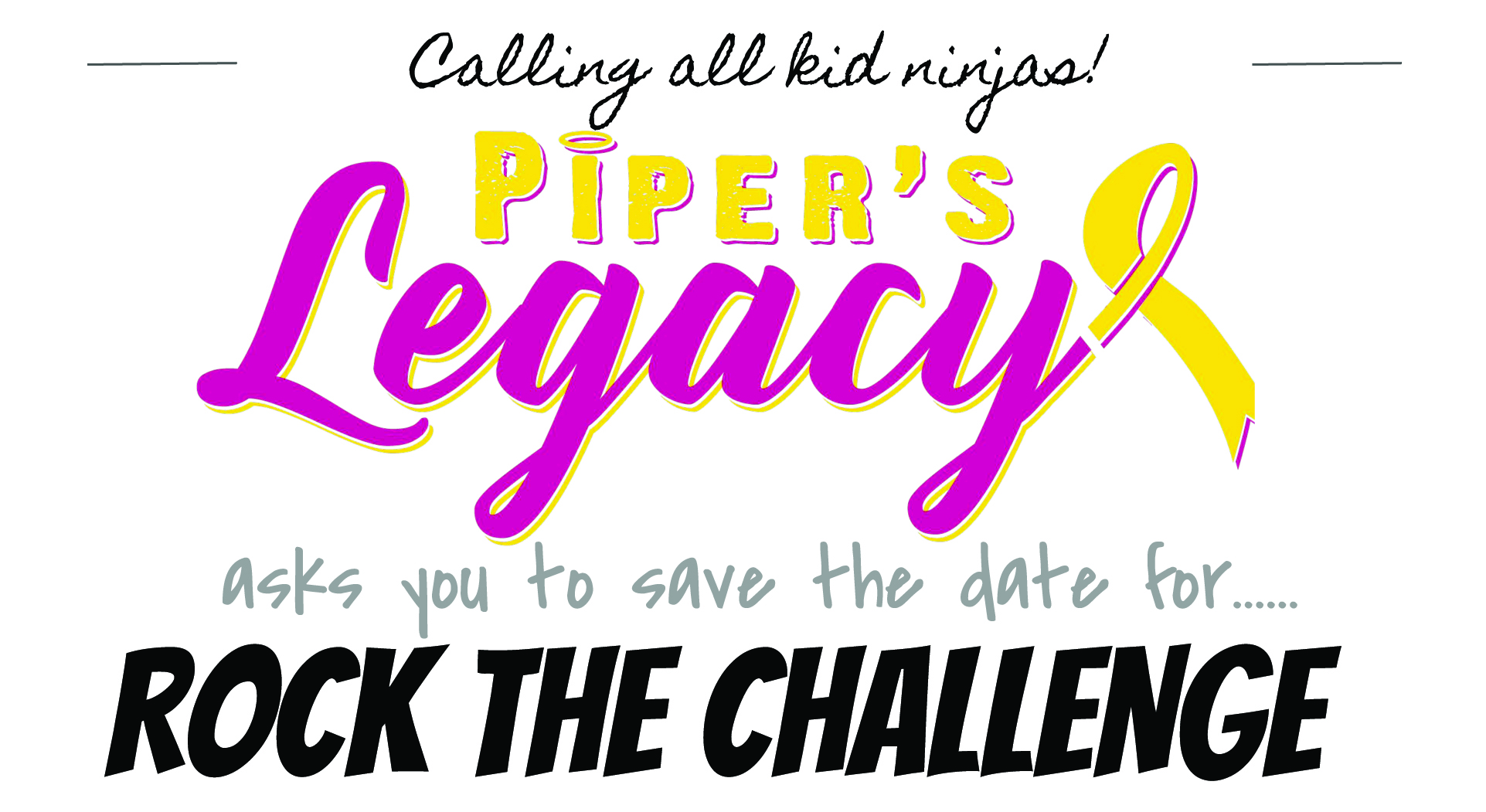 calling all kid ninjas save the date for piper s legacy rock the